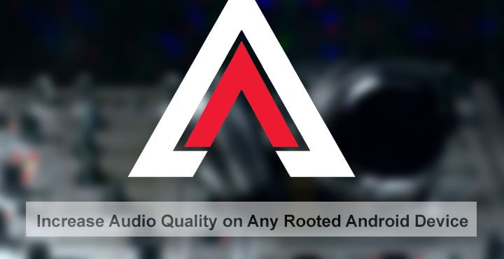 Increase Audio Quality on Any Rooted Android Device | DroidViews