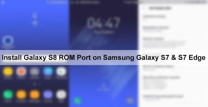 Install Galaxy S8 ROM Port on Samsung Galaxy S7 and S7 Edge | DroidViews