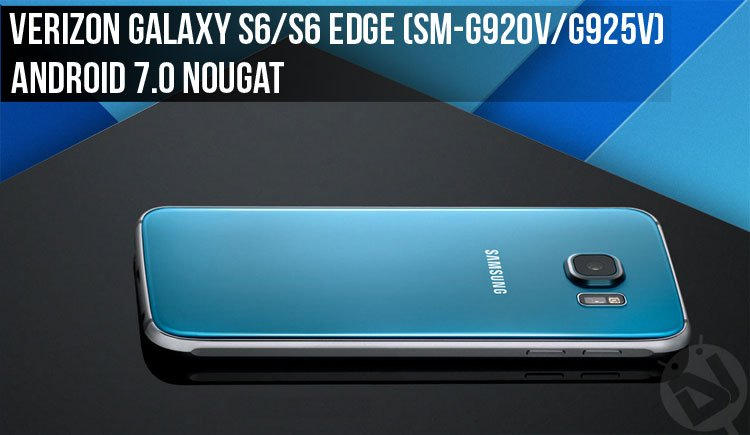 Install Android 7 0 Nougat Firmware on Verizon Galaxy S6/S6 Edge