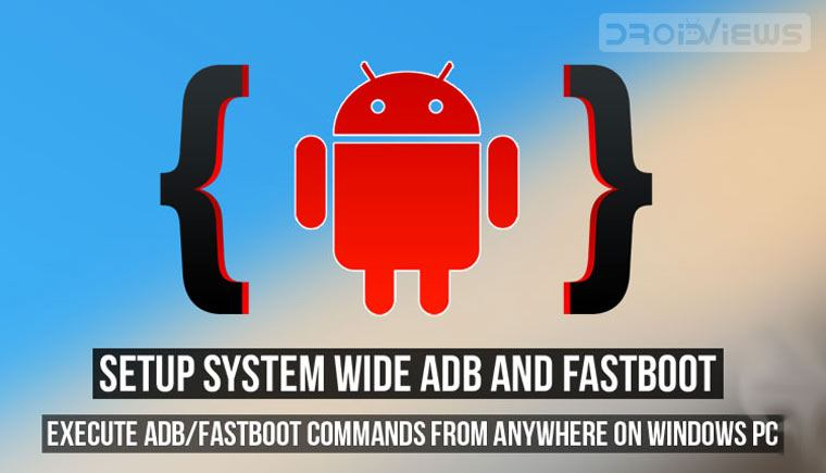 Set up Universal or System-Wide ADB and Fastboot | DroidViews