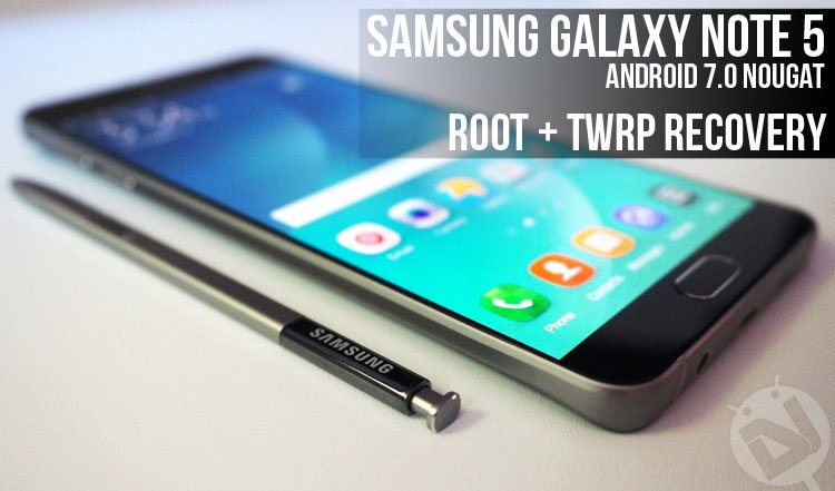 Install TWRP and Root Galaxy Note 5 on Android 7 0 Nougat | DroidViews