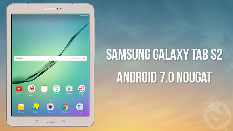 Update Samsung Galaxy Tab S2 (SM-T710) to Android 7 0 Nougat