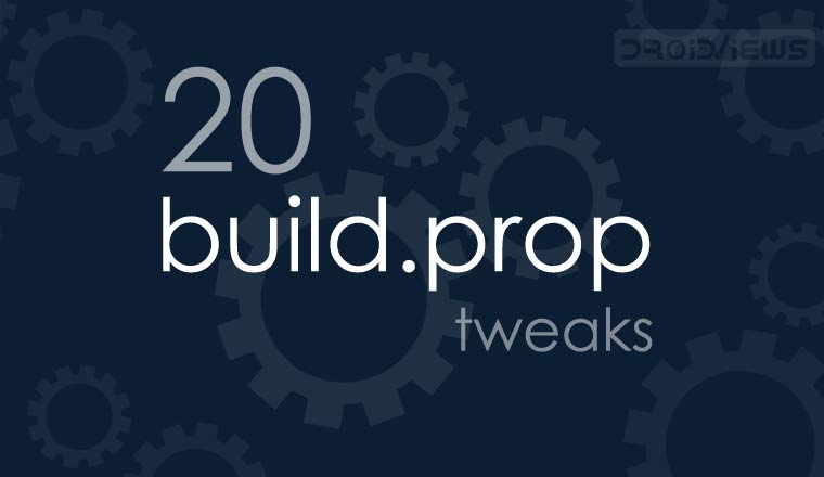 20 build prop Tweaks for Android Devices | DroidViews