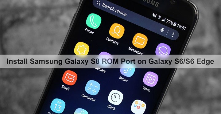 Install Samsung Galaxy S8 ROM Port on Galaxy S6 and Galaxy S6 Edge