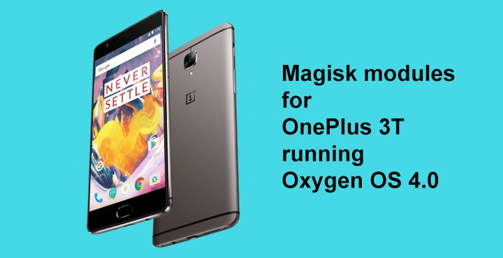 Magisk Modules for OnePlus 3T Running Oxygen OS 4 0   DroidViews