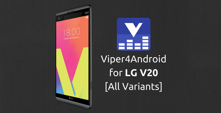 Install ViPER4Android on LG V20 [All Variants] | DroidViews