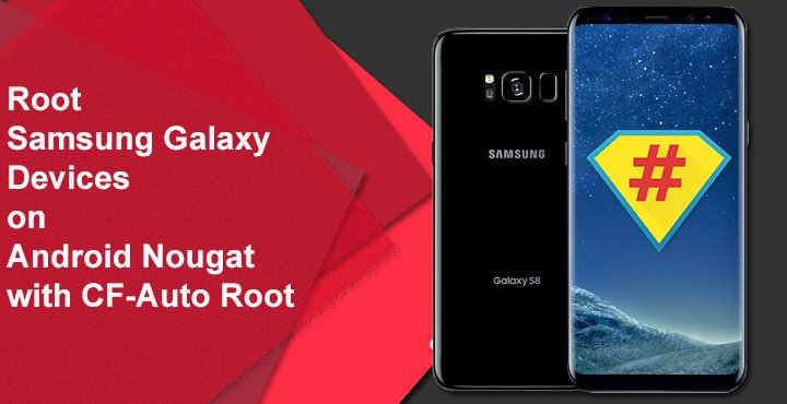Root Samsung Devices on Android 7 0 with CF-Auto-Root