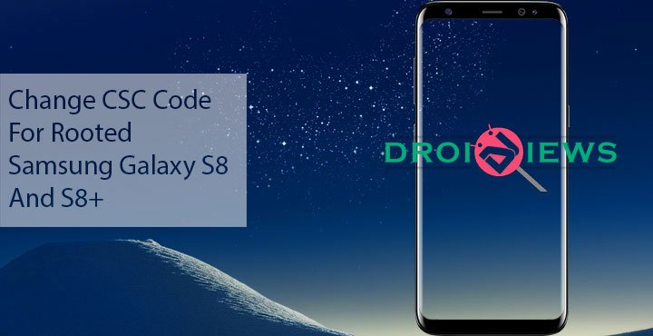 How to Change CSC on Samsung Galaxy S8 and S8+ | DroidViews