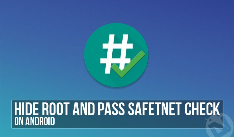 Hide Root on Android and Pass SafetyNet Check