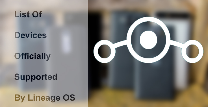 List of Devices Officially Supported by Lineage OS ROM