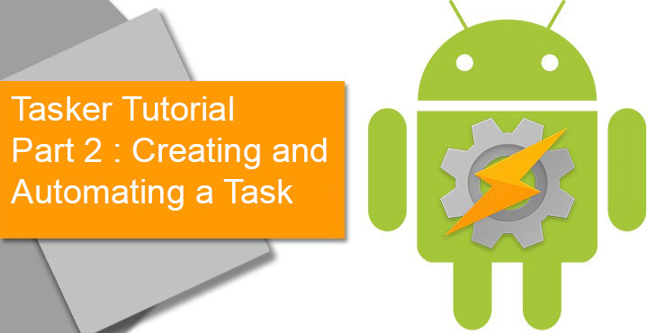 Tasker Tutorial: Creating and Automating a Task (Part 2