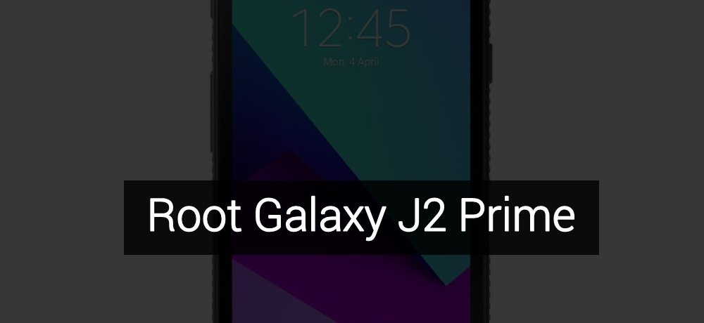 Root Samsung Galaxy J2 Prime SM-G532F/M/G | DroidViews