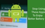 Better Battery Life - Stop Using These Apps - Droid Views