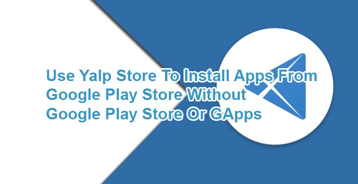 Yalp Store is a Google Play Store Alternative to Install