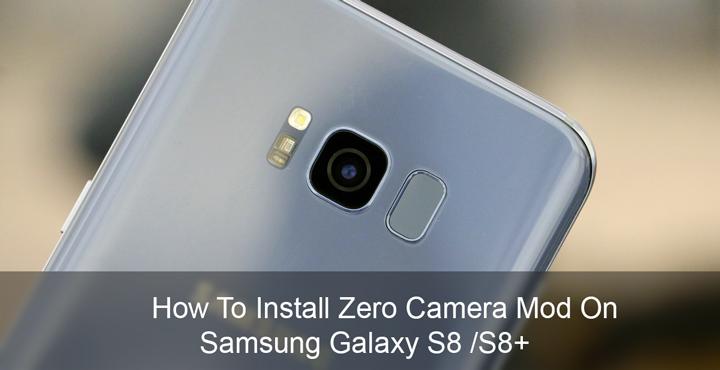 How to Install Zero Camera Mod on Samsung Galaxy S8 /S8+ | DroidViews