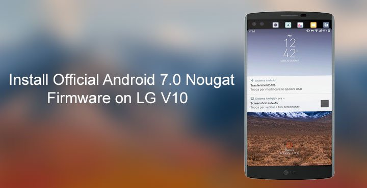Install Official Android 7 0 Nougat Firmware on LG V10