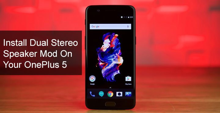 Enjoy Better Audio OnePlus 5 with Dual Stereo Speaker Mod