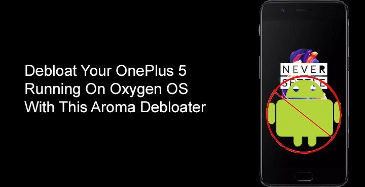 Running Oxygen OS - Remove Bloatware on OnePLus5 - Droid Views