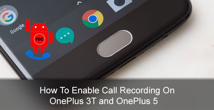 How to Enable Call Recording on OnePlus 3/3T and OnePlus 5