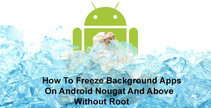 Disable or Freeze Background Apps on Android Without Root