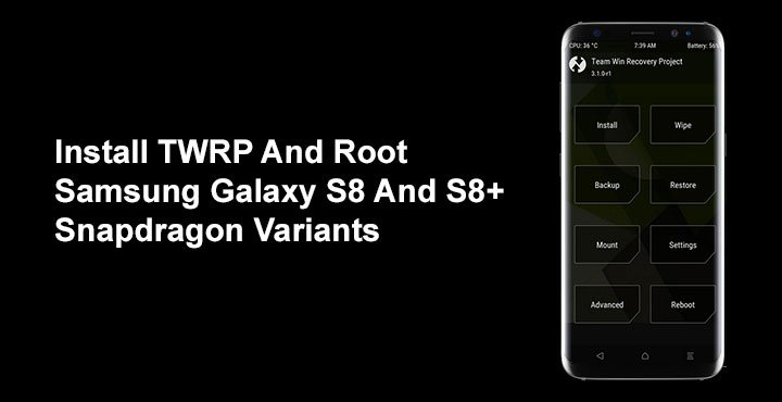 Install TWRP and Root Galaxy S8 and S8+ (Snapdragon