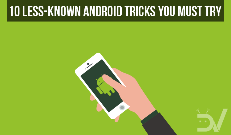 Less-Known Android Tricks