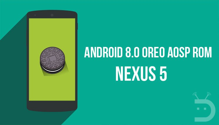 Android 8.0 Oreo Based AOSP ROM on Nexus 5