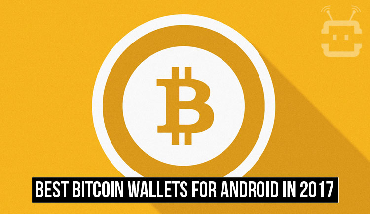 Best Bitcoin Wallets for Android in 2017