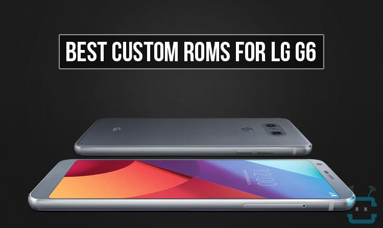 Custom ROMs for LG G6