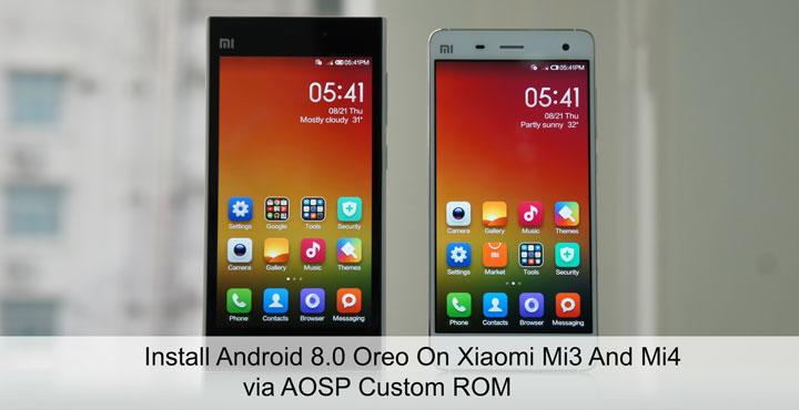 Install Android 8 0 Oreo on Xiaomi Mi3 & Mi4 via AOSP Custom