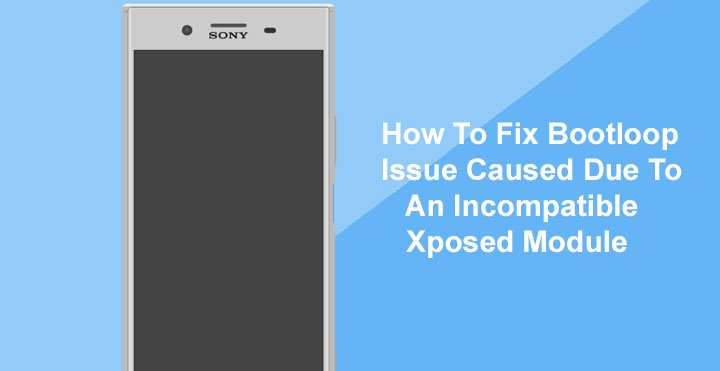 How to Fix Bootloop Issue Caused by an Incompatible Xposed