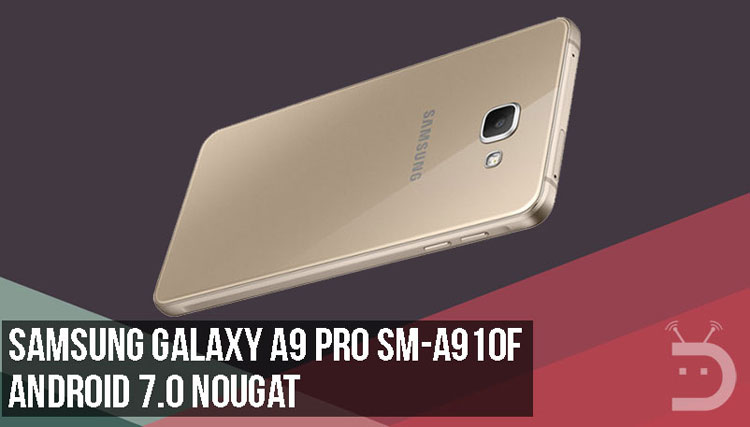 Android 7.0 Nougat Firmware on Galaxy A9 Pro SM-A910F