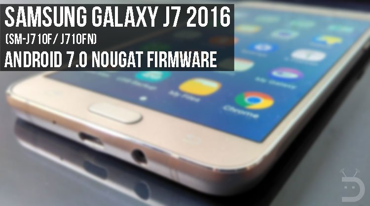 Install Android 7 0 Nougat Firmware on Galaxy J7 2016 (SM-J710F