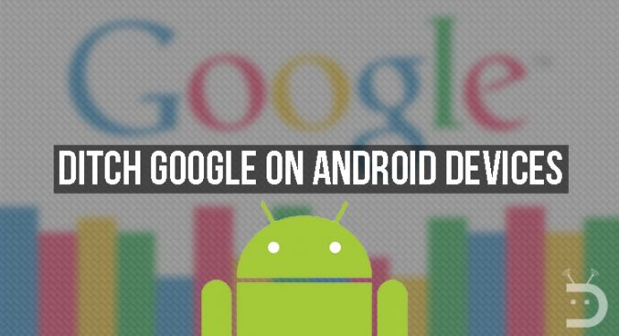 Ditch Google on Android Devices