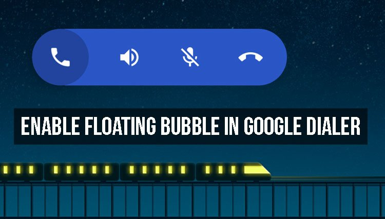 Enable Floating Bubble in Google Dialer Without Root