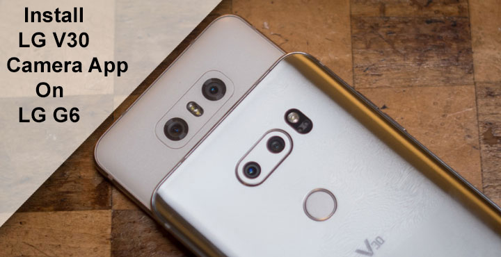 Install LG V30 Camera App on LG G6 | DroidViews