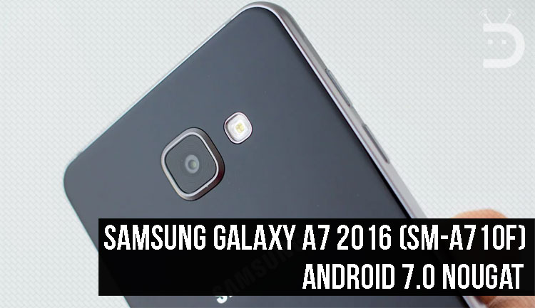 Update Samsung Galaxy A7 2016 SM-A710F to Android Nougat
