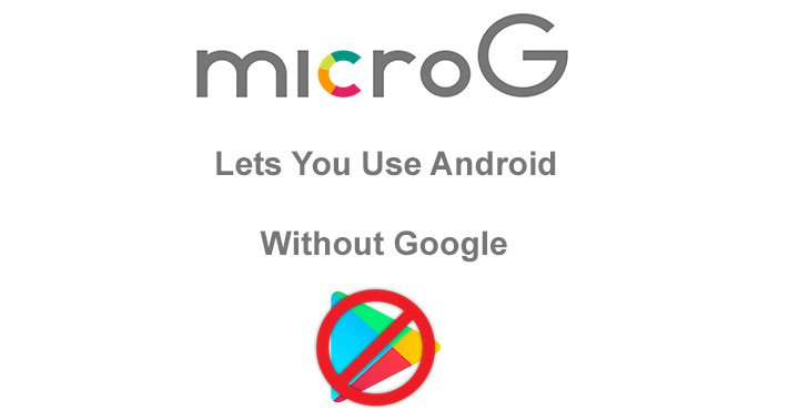 microG Let's You Use Android Without Google | DroidViews
