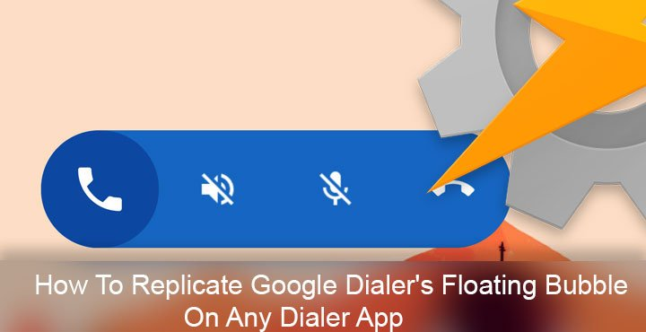 Replicate Google Dialer's Floating Bubble on Any Dialer App | DroidViews