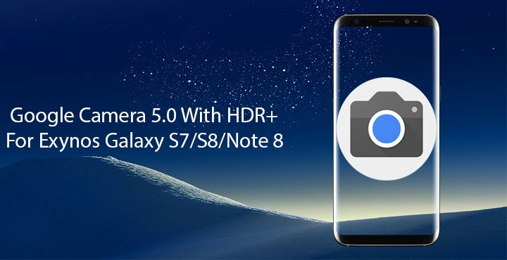 Google Camera 5 0 with HDR+ for Exynos Galaxy S7/ S8/ Note 8