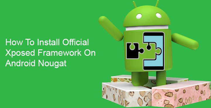 How to Install Official Xposed Framework on Android Nougat
