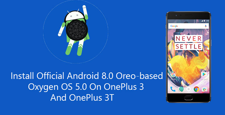 Install Official Android Oreo-based Oxygen OS 5 0 on OnePlus