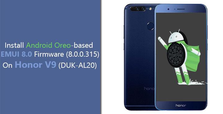 Install Android Oreo-based EMUI 8.0 Firmware (8.0.0.315) On Honor V9 (DUK-AL20)