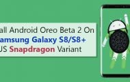 Install Android Oreo Beta 2 On Samsung Galaxy S8/S8+ US Snapdragon Variant