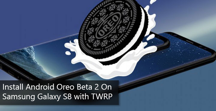 Install Android Oreo Beta 2 on Samsung Galaxy S8 (G950F) Using TWRP