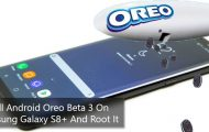 Install Android Oreo Beta 3 On Samsung Galaxy S8+ And Root It