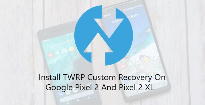 TWRP Recovery on Google Pixel 2 and Pixel 2 XL