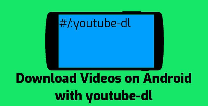 Download YouTube Videos on Android with youtube-dl