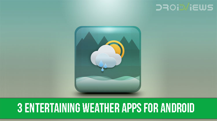 3 Entertaining Weather Apps for Android