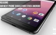 3 Reasons Your Next Phone Should Run Stock Android